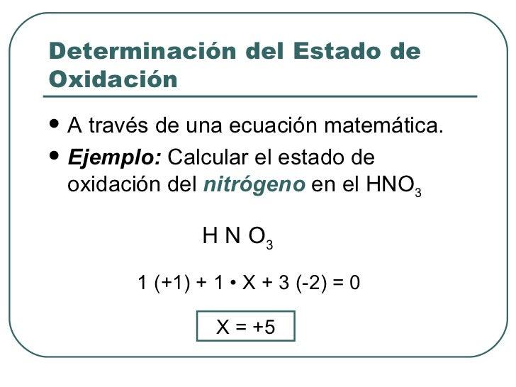 Determinación del Estado de Oxidación  <ul><li>A través de una ecuación matemática. </li></ul><ul><li>Ejemplo:  Calcular e...