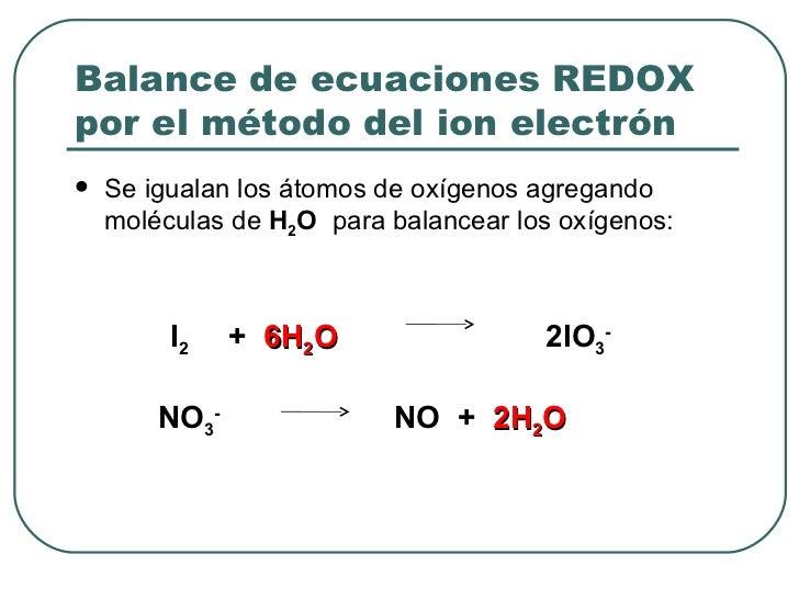 Balance de ecuaciones REDOX por el método del ion electrón <ul><li>Se igualan los átomos de oxígenos agregando moléculas d...