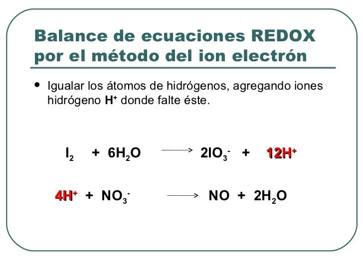 Balance de ecuaciones REDOX por el método del ion electrón <ul><li>Igualar los átomos de hidrógenos, agregando iones hidró...