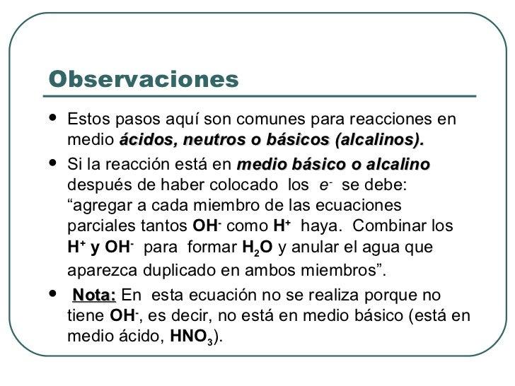 Observaciones <ul><li>Estos pasos aquí son comunes para reacciones en medio  ácidos, neutros o básicos (alcalinos). </li><...