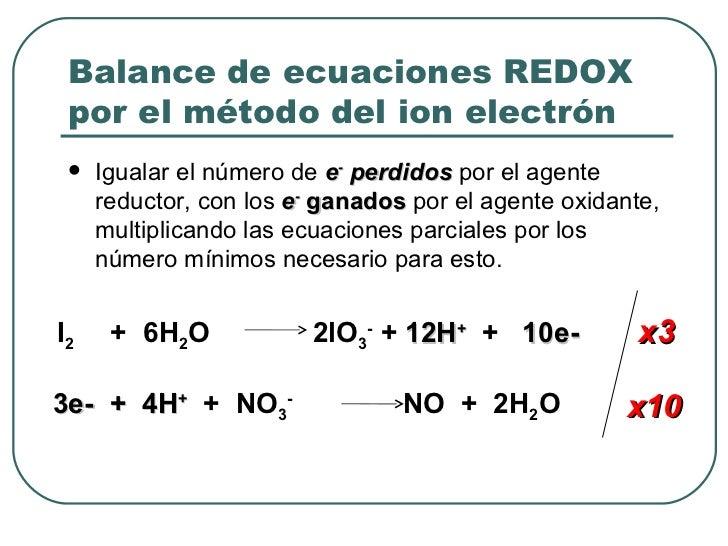Balance de ecuaciones REDOX por el método del ion electrón <ul><li>Igualar el número de  e -  perdidos   por el agente red...