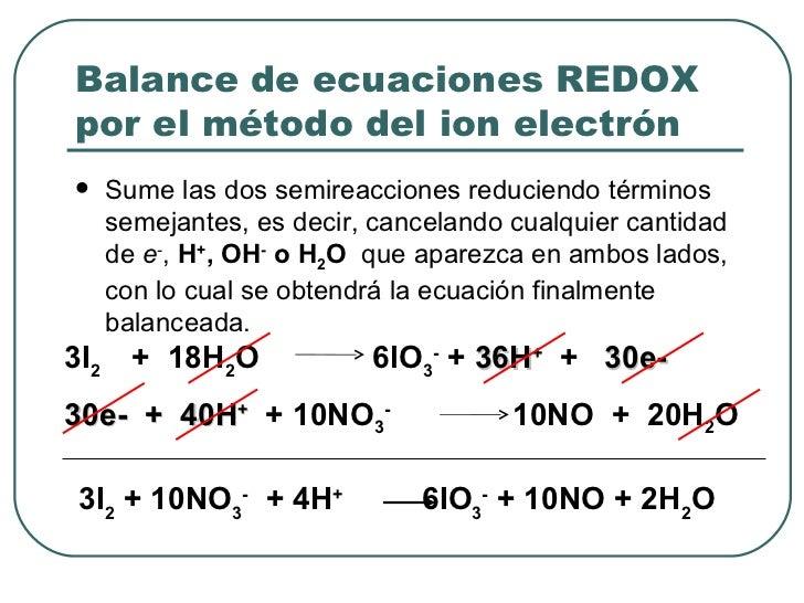 Balance de ecuaciones REDOX por el método del ion electrón <ul><li>Sume las dos semireacciones reduciendo términos semejan...