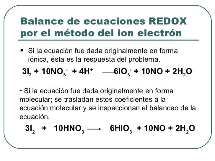 Balance de ecuaciones REDOX por el método del ion electrón <ul><li>Si la ecuación fue dada originalmente en forma iónica, ...