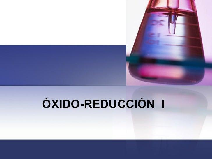 ÓXIDO-REDUCCIÓN  I