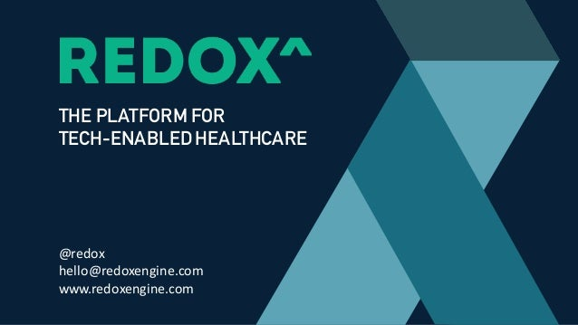 THE PLATFORM FOR TECH-ENABLED HEALTHCARE @redox hello@redoxengine.com www.redoxengine.com