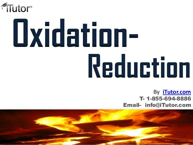 Oxidation- Reduction T- 1-855-694-8886 Email- info@iTutor.com By iTutor.com