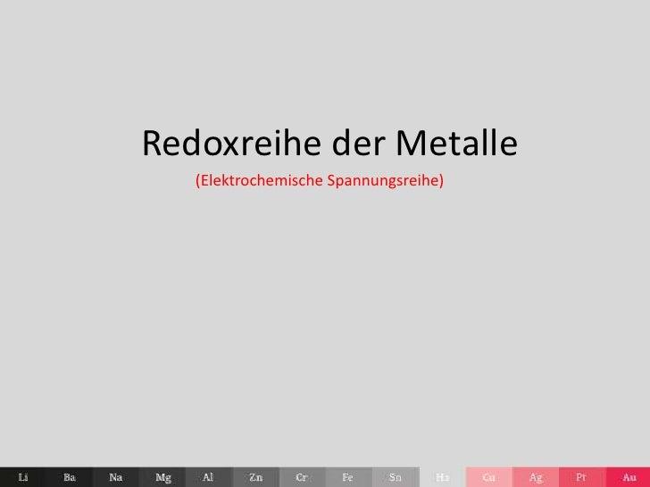 Redoxreihe der Metalle<br />(Elektrochemische Spannungsreihe)<br />