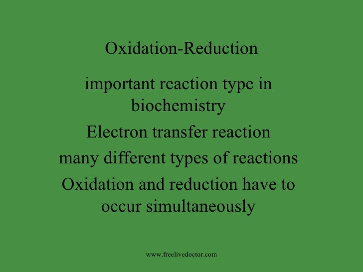 Oxidation-Reduction important reaction type in biochemistry Electron transfer reaction many different types of reactions O...