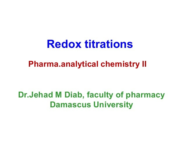Redox titrations  Pharma.analytical chemistry IIDr.Jehad M Diab, faculty of pharmacy       Damascus University