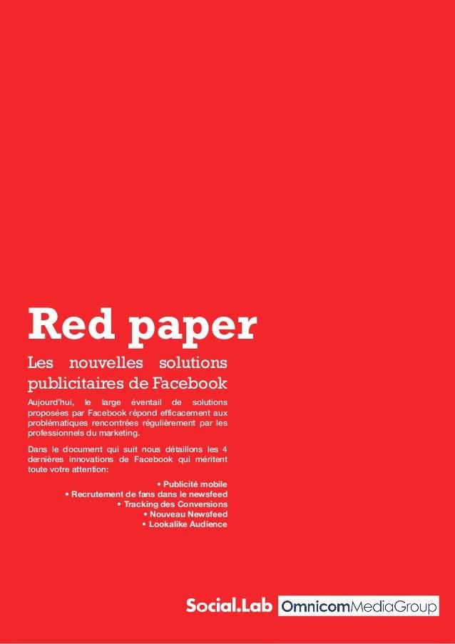 Red paper: Nouveautés facebookRed paperLes nouvelles solutionspublicitaires de FacebookAujourd'hui, le large éventail de s...