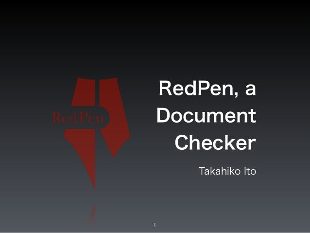 RedPen, a  Document  Checker  Takahiko Ito  1