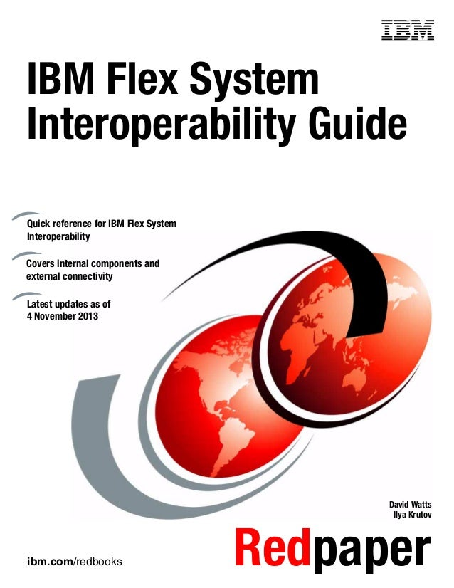 Front cover  IBM Flex System Interoperability Guide Quick reference for IBM Flex System Interoperability Covers internal c...