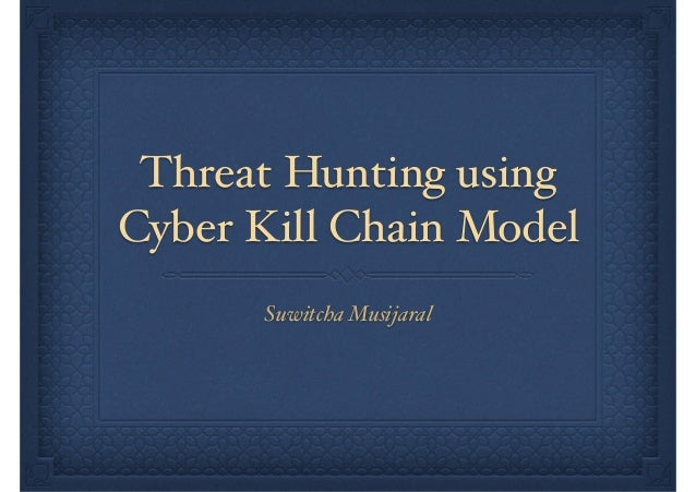 Threat Hunting using Cyber Kill Chain Model Suwitcha Musijaral