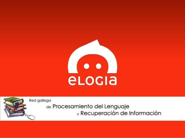 Elogia Confidential and Propietary Procesamiento del lenguaje para seres inteligentes Iago Fernández González Chief Social...