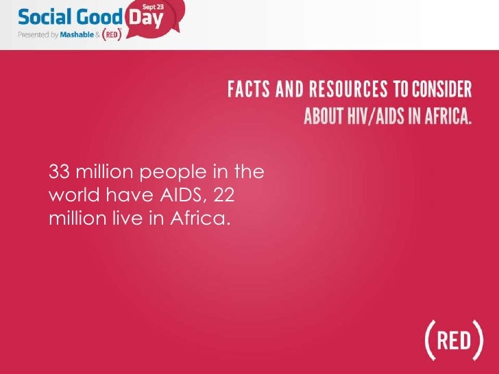 33 million people in the world have AIDS, 22 million live in Africa.<br />