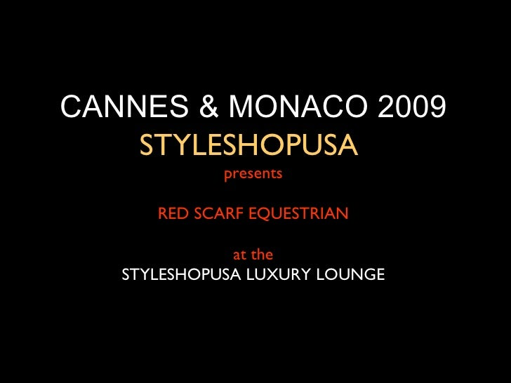 CANNES & MONACO 2009     STYLESHOPUSA              presents        RED SCARF EQUESTRIAN                at the    STYLESHOP...