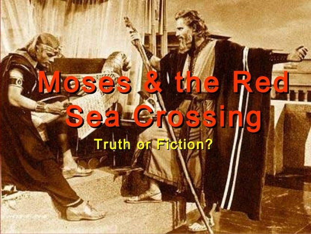 Moses & the RedMoses & the Red Sea CrossingSea Crossing Truth or Fiction?Truth or Fiction?