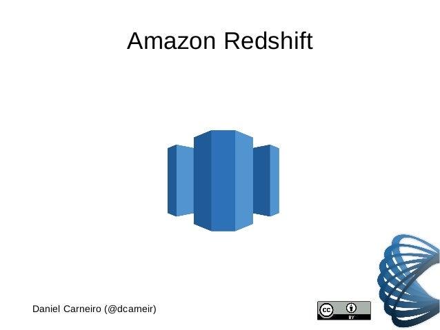 Amazon Redshift Daniel Carneiro (@dcarneir)
