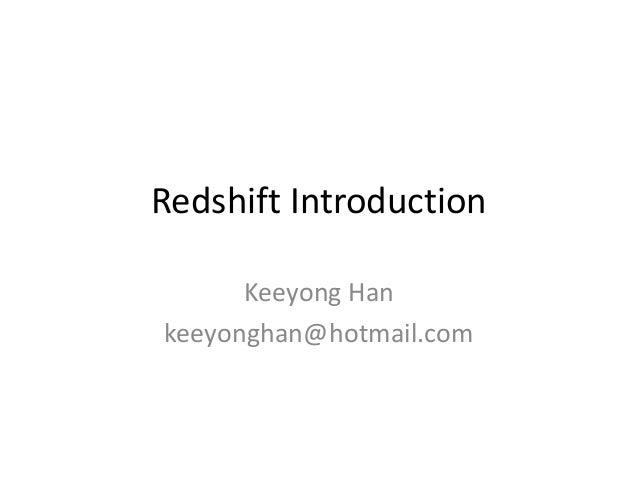 Redshift Introduction  Keeyong Han  keeyonghan@hotmail.com