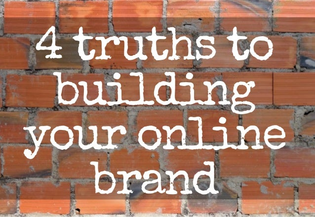 4 truths to  building  your online  brand