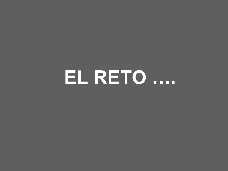 EL RETO ….
