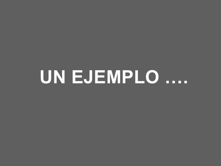 UN EJEMPLO ….