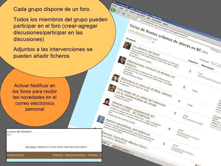 Cada grupo dispone de un foro Todos los miembros del grupo pueden participar en el foro (crear-agregar discusiones/partici...