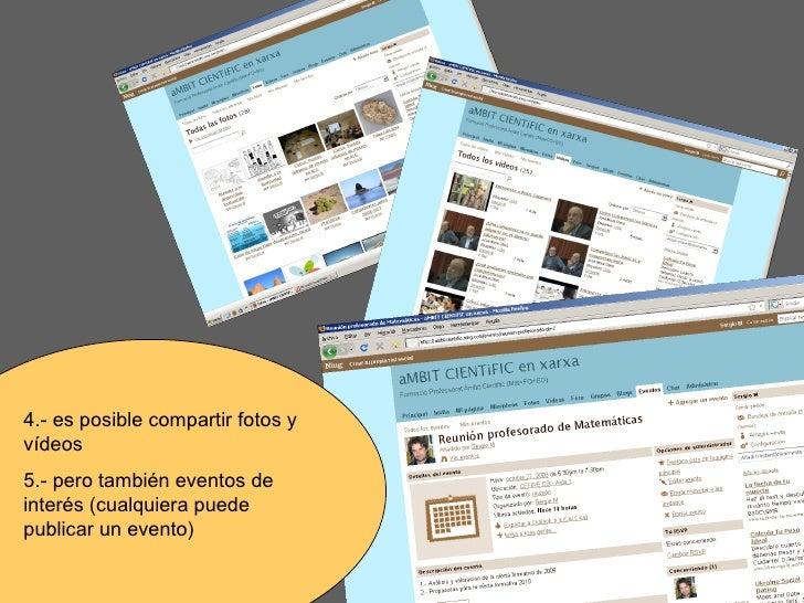 4.- es posible compartir fotos y vídeos 5.- pero también eventos de interés (cualquiera puede publicar un evento)