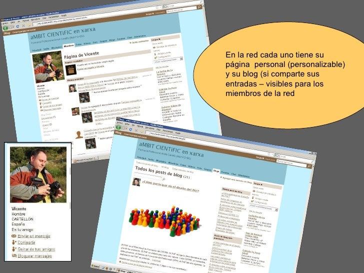 En la red cada uno tiene su página  personal (personalizable) y su blog (si comparte sus entradas – visibles para los miem...