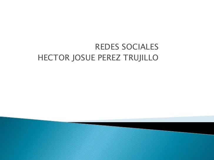REDES SOCIALESHECTOR JOSUE PEREZ TRUJILLO