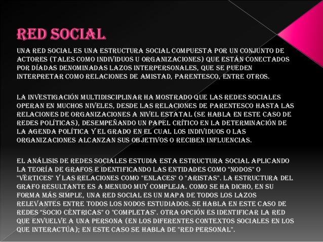 Una red social es una estructura social compuesta por un conjunto deactores (tales como individuos u organizaciones) que e...