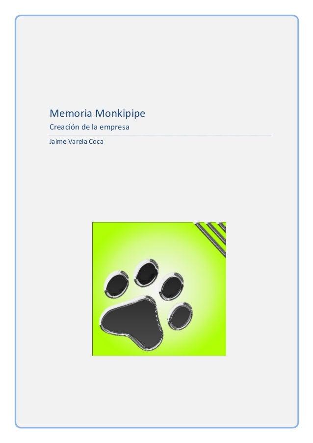 Memoria  Monkipipe   Creación  de  la  empresa   Jaime  Varela  Coca                       ...