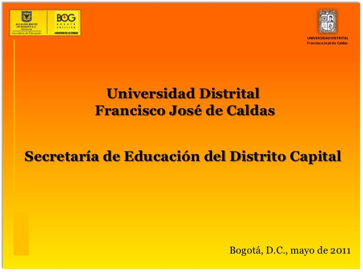 UNIVERSIDAD DISTRITAL Francisco José de Caldas<br />Universidad Distrital<br />Francisco José de Caldas<br />Secretaría de...