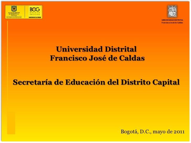 UNIVERSIDAD DISTRITAL Francisco José de Caldas<br />Universidad Distrital<br />Francisco José de Caldas<br />Secretaría de...