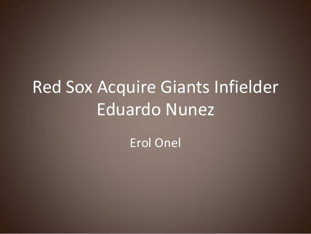 Red Sox Acquire Giants Infielder Eduardo Nunez Erol Onel