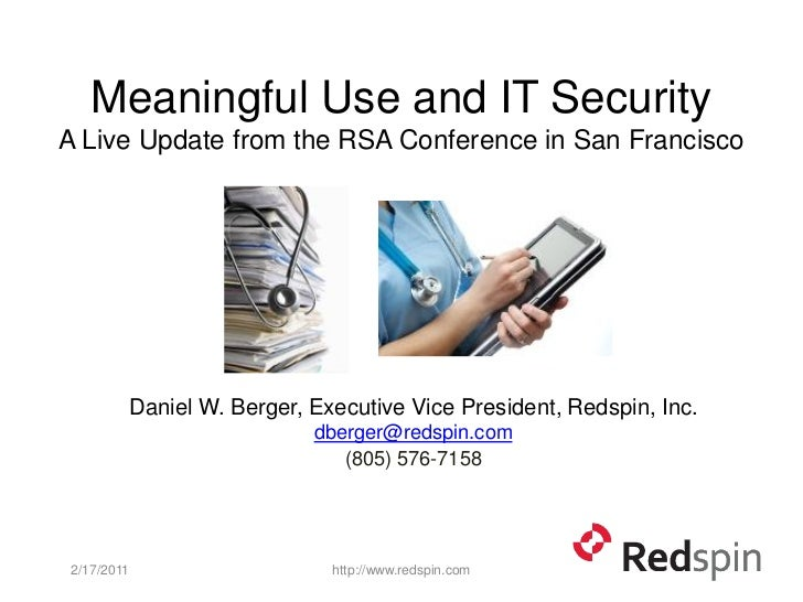 Meaningful Use and IT SecurityA Live Update from the RSA Conference in San Francisco        Daniel W. Berger, Executive Vi...