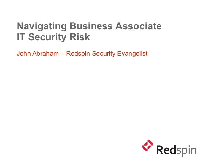 Navigating Business AssociateIT Security RiskJohn Abraham – Redspin Security Evangelist