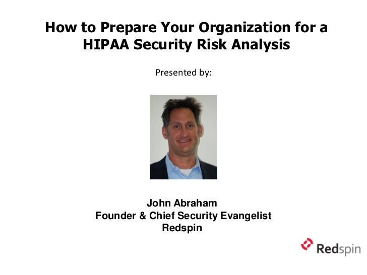 How to Prepare Your Organization for a    HIPAA Security Risk Analysis                 Presented by:               John Ab...