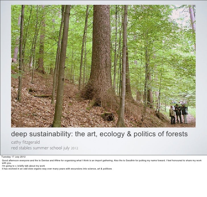 deep sustainability: the art, ecology & politics of forests         cathy fitzgerald         red stables summer school july...