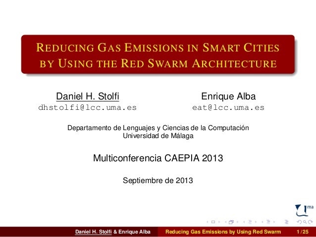 REDUCING GAS EMISSIONS IN SMART CITIES  BY USING THE RED SWARM ARCHITECTURE  Daniel H. Stolfi  dhstolfi@lcc.uma.es  Enriqu...