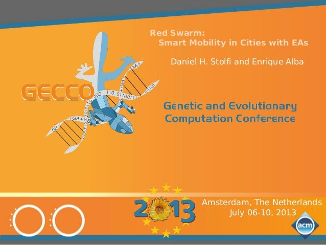 Red Swarm:  Smart Mobility in Cities with EAs  Daniel H. Stolfi and Enrique Alba  Amsterdam, The Netherlands  July 06-10, ...