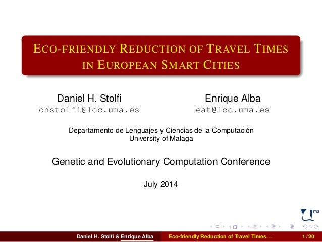 ECO-FRIENDLY REDUCTION OF TRAVEL TIMES  IN EUROPEAN SMART CITIES  Daniel H. Stolfi  dhstolfi@lcc.uma.es  Enrique Alba  eat...