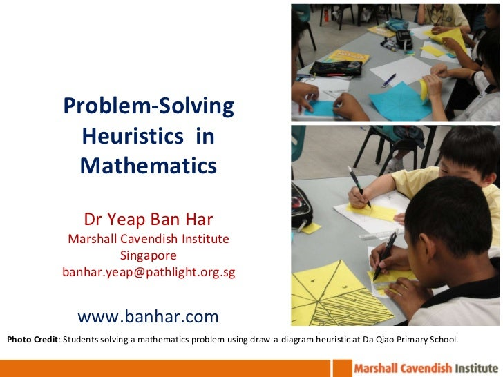 Problem-Solving Heuristics  in Mathematics Dr Yeap Ban Har Marshall Cavendish Institute Singapore [email_address] www.banh...