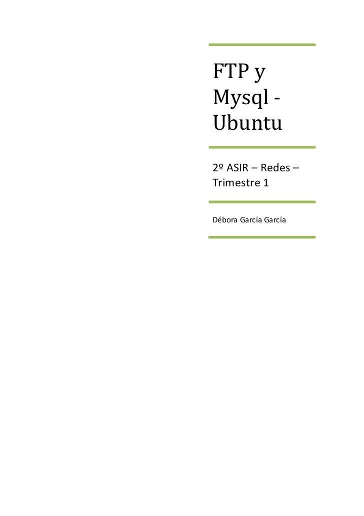 FTP yMysql -Ubuntu2º ASIR – Redes –Trimestre 1Débora García García