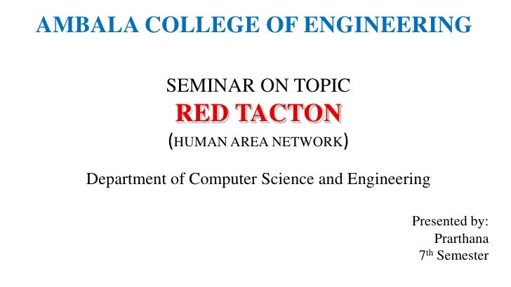 AMBALA COLLEGE OF ENGINEERING             SEMINAR ON TOPIC              RED TACTON             (HUMAN AREA NETWORK)   Depa...
