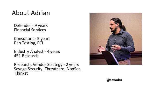 About Adrian Defender - 9 years Financial Services Consultant - 5 years Pen Testing, PCI Industry Analyst - 4 years 451 Re...