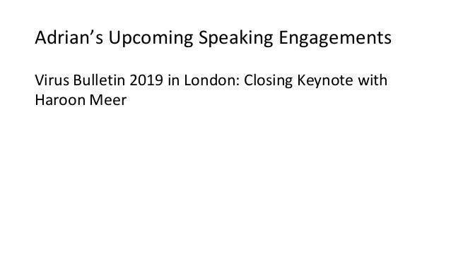 Adrian's Upcoming Speaking Engagements Virus Bulletin 2019 in London: Closing Keynote with Haroon Meer