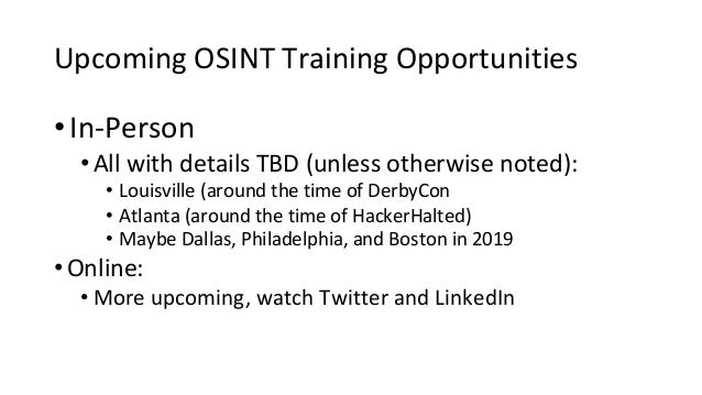 Upcoming OSINT Training Opportunities • In-Person •All with details TBD (unless otherwise noted): • Louisville (around the...
