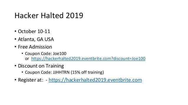 Hacker Halted 2019 • October 10-11 • Atlanta, GA USA • Free Admission • Coupon Code: Joe100 or https://hackerhalted2019.ev...
