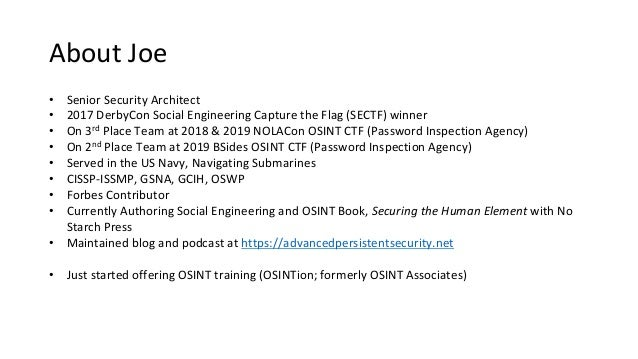 • Senior Security Architect • 2017 DerbyCon Social Engineering Capture the Flag (SECTF) winner • On 3rd Place Team at 2018...